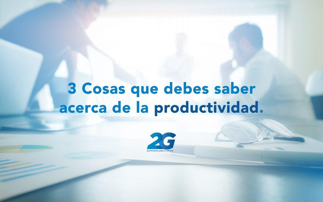 3 Cosas que debes saber sobre productividad
